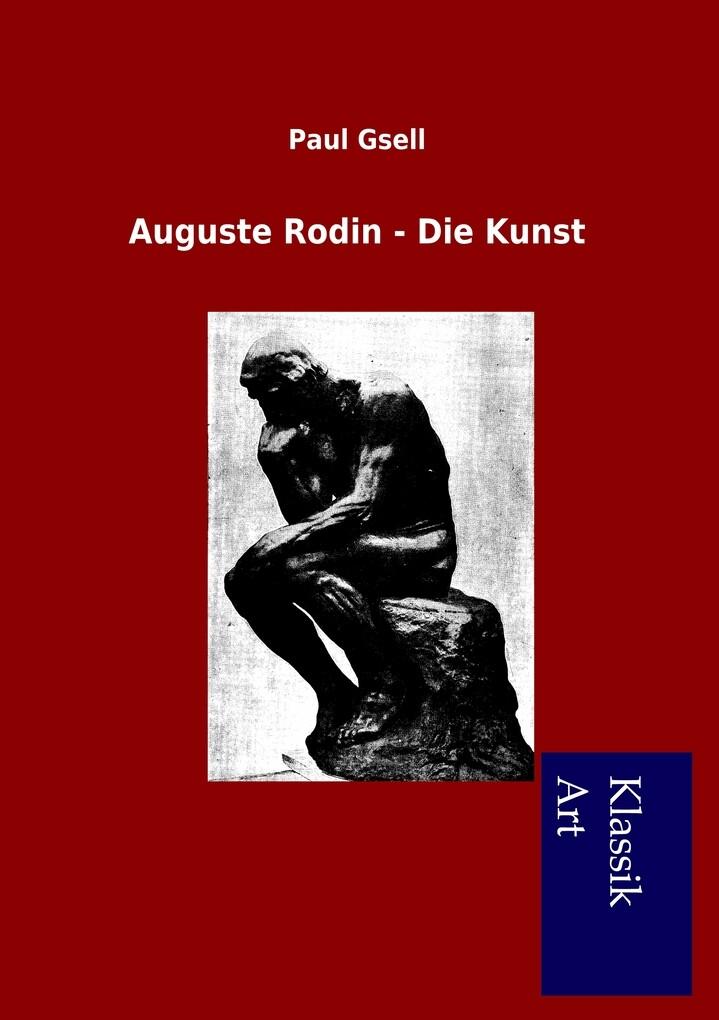 Auguste Rodin - Die Kunst als Buch von Paul Gsell