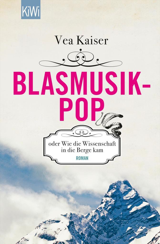 Blasmusikpop oder Wie die Wissenschaft in die Berge kam als eBook