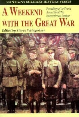 A Weekend with the Great War: Proceedings of the Fourth Annual Great War Interconference Seminar, Lisle, Illinois, 16-18 September 1994 als Buch (gebunden)