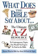 What Does the Bible Say about: The Ultimate A to Z Resource