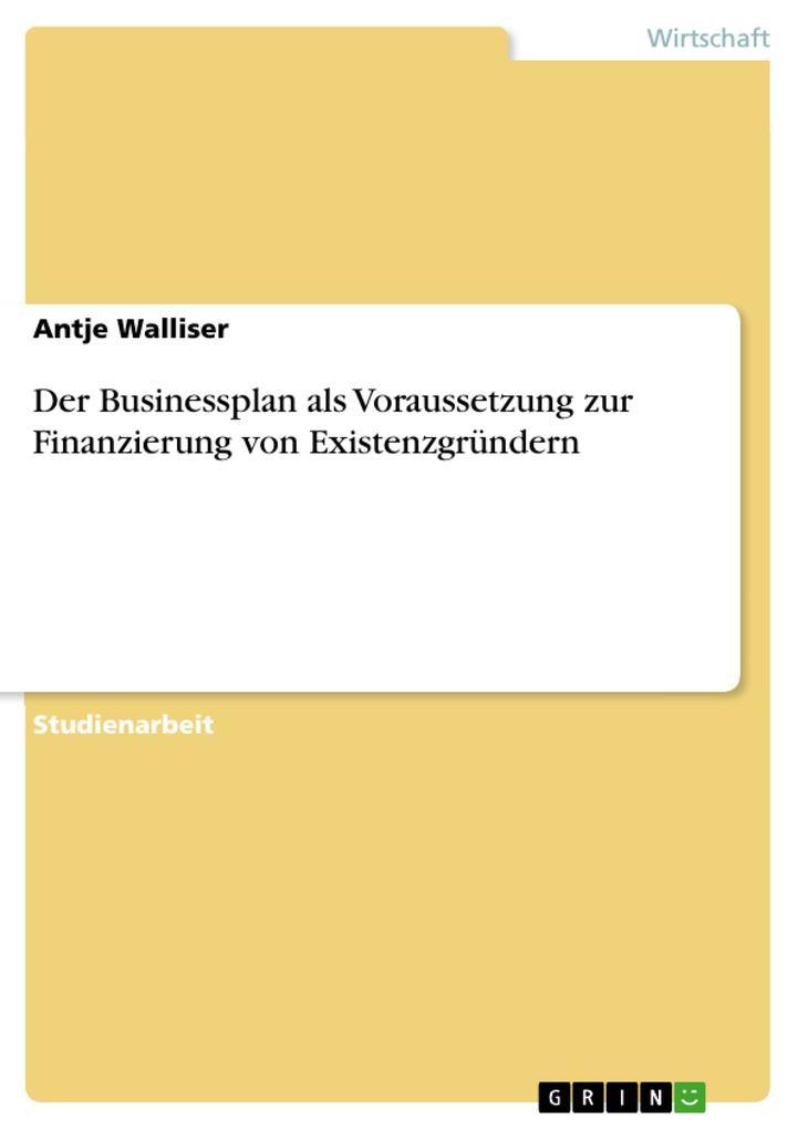 Der Businessplan als Voraussetzung zur Finanzie...