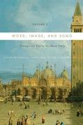 Word, Image, and Song, Vol. 1: Essays on Early Modern Italy