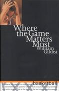 Where the Game Matters Most: A Last Championship Season in Indiana High School Basketball Tag: In..