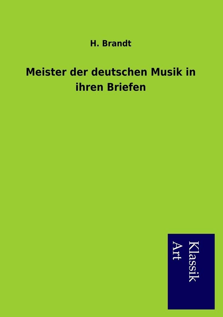 Meister der deutschen Musik in ihren Briefen al...