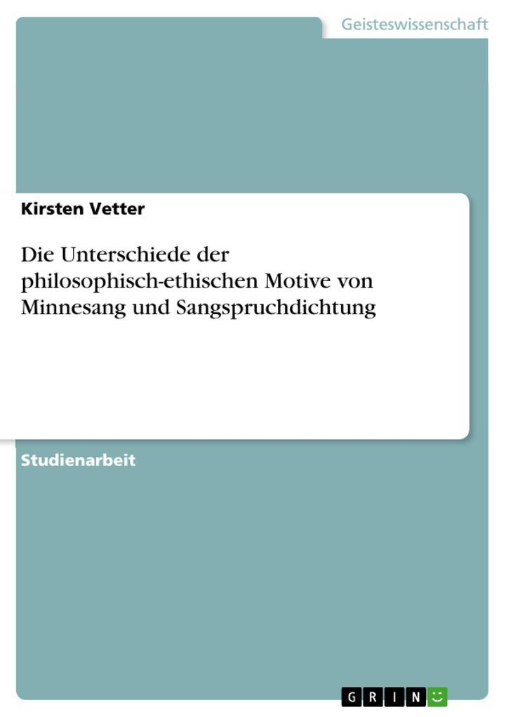 Die Unterschiede der philosophisch-ethischen Motive von Minnesang und Sangspruchdichtung als eBook Download von Kirsten Vetter, Kirsten Vetter - Kirsten Vetter, Kirsten Vetter