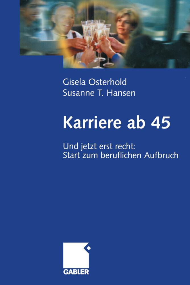 Karriere ab 45 als Buch von Susanne T. Hansen, ...