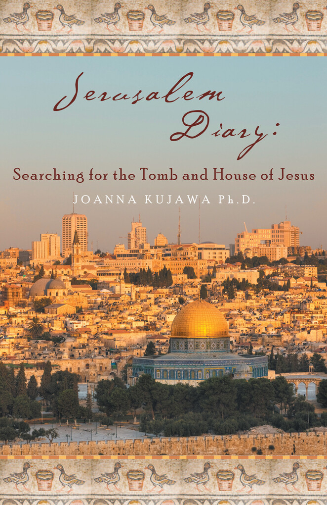 Jerusalem Diary: Searching for the Tomb and Hou...