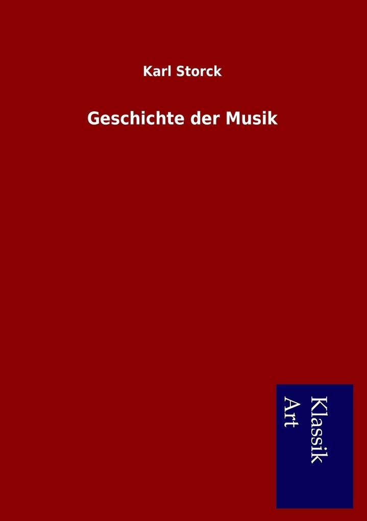 Geschichte der Musik als Buch von Karl Storck