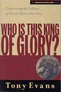 Who is This King of Glory?: Experiencing the Fullness of Christ's Work in Our Lives