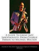 A Guide to Great Jazz Saxophonists: From Charlie Parker to Michael Brecker