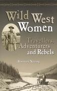 Wild West Women: Travellers, Adventurers and Rebels