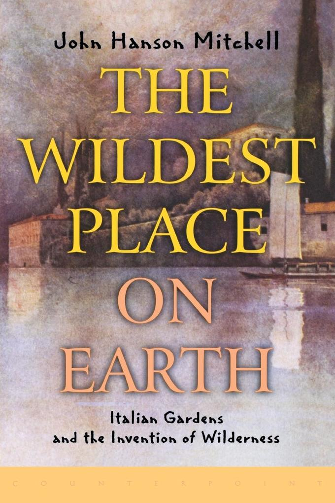 The Wildest Place on Earth: Italian Gardens and the Invention of Wilderness als Taschenbuch