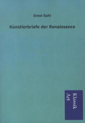 Künstlerbriefe der Renaissance als Buch von Ern...