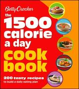Betty Crocker 1500 Calorie a Day Cookbook: 200 Tasty Recipes to Build a Daily Eating Plan