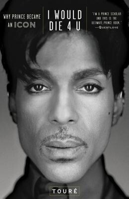 I Would Die 4 U: Why Prince Became an Icon als ...