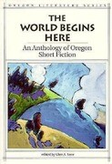 The World Begins Here: An Anthology of Oregon Short Fiction