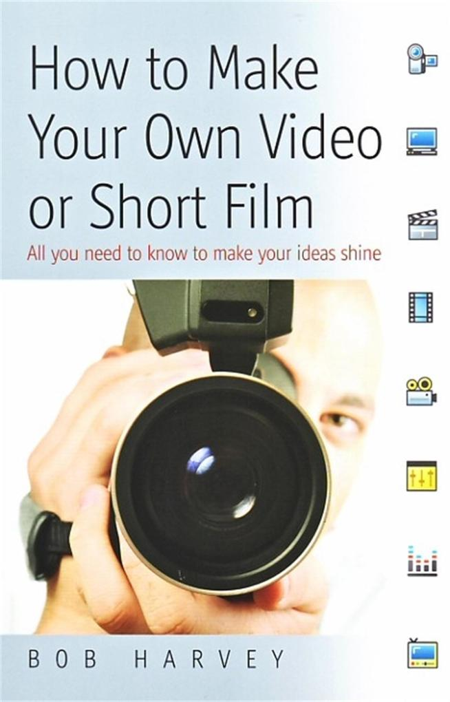 How to Make Your Own Video or Short Film als eB...