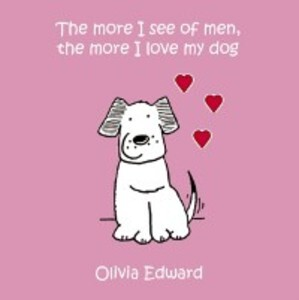 More I See of Men the More I Love My Dog als eB...