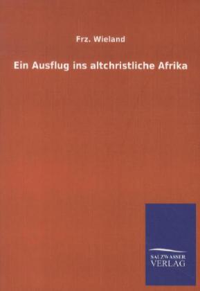 Ein Ausflug ins altchristliche Afrika als Buch ...