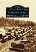 Logging Railroads of Humboldt and Mendocino Counties