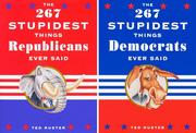 The 267 Stupidest Things Republicans Ever Said/The 267 Stupidest Things Democrats Ever Said