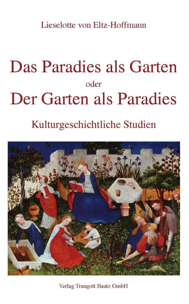 Das Paradies als Garten oder der Garten als Par...