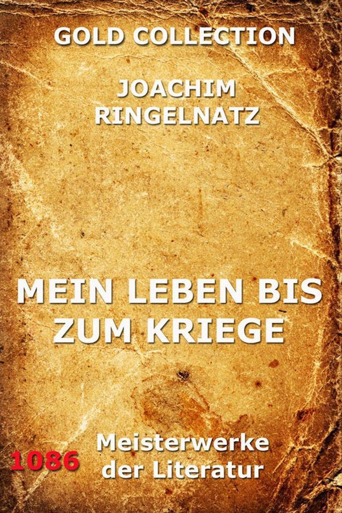 Mein Leben bis zum Kriege als eBook Download von Joachim Ringelnatz - Joachim Ringelnatz
