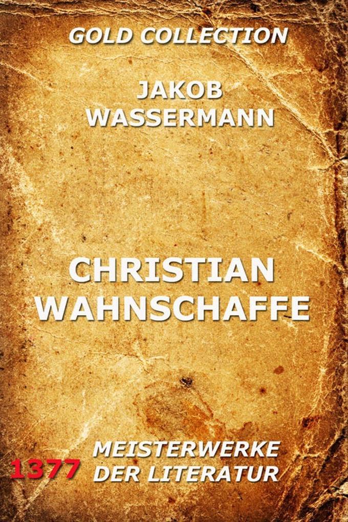 Christian Wahnschaffe als eBook Download von Jakob Wassermann - Jakob Wassermann