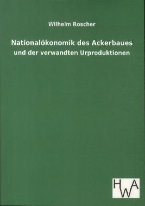 Nationalökonomik des Ackerbaues als Buch von Wi...