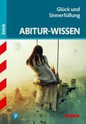 Abitur-Wissen Ethik. Glück und Sinnerfüllung