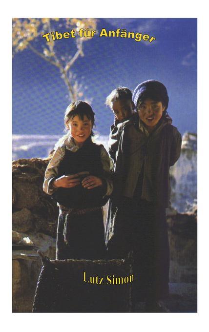 Tibet für Anfänger als Buch von Lutz Simon