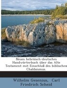 Neues hebräisch-deutsches Handwörterbuch über das Alte Testament mit Einschluß des biblischen Chaldaismus.