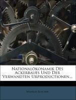 Nationalökonamik des Ackerbaues und der verwand...