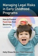 Managing Legal Risks in Early Childhood Programs: How to Prevent Flare-Ups from Becoming Lawsuits