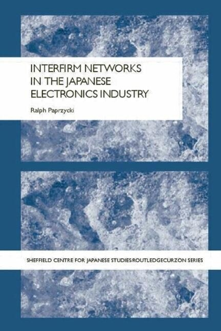 Interfirm Networks in the Japanese Electronics Industry als Taschenbuch