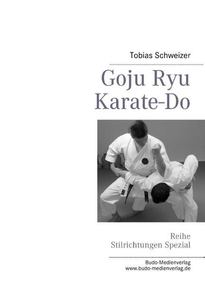 Goju Ryu Karate-Do als Buch von Tobias Schweizer