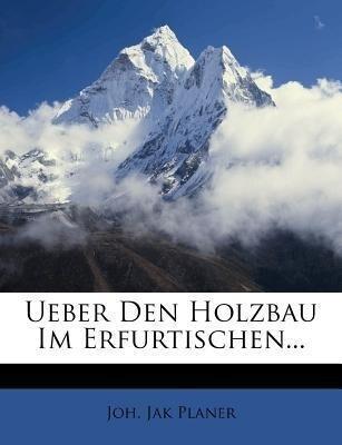 Ueber den Holzbau im Erfurtischen. als Taschenb...
