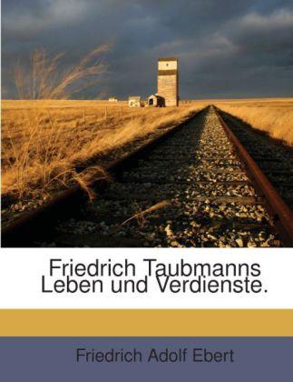 Friedrich Taubmanns Leben und Verdienste. als T...