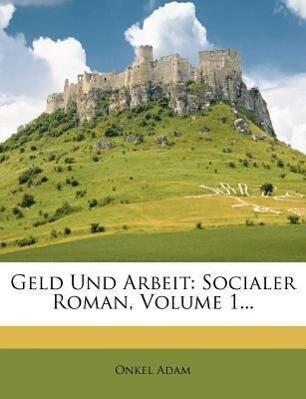 Geld Und Arbeit: Socialer Roman als Taschenbuch...