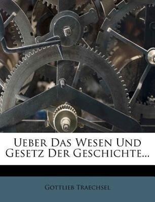 Ueber das Wesen und Gesetz der Geschichte. als ...