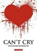 Can't Cry: A Girl Desperation Production