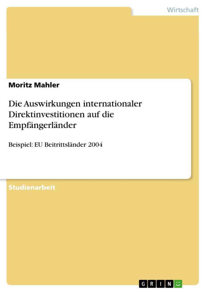 Die Auswirkungen internationaler Direktinvestitionen auf die Empfängerländer als eBook Download von Moritz Mahler - Moritz Mahler