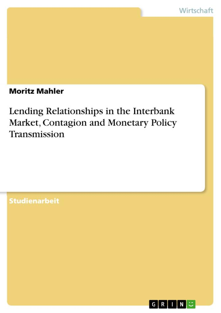Lending Relationships in the Interbank Market, Contagion and Monetary Policy Transmission als eBook Download von Moritz Mahler - Moritz Mahler