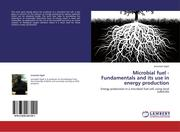 Microbial fuel - Fundamentals and its use in energy production