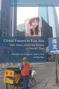 Global Futures in East Asia: Youth, Nation, and the New Economy in Uncertain Times