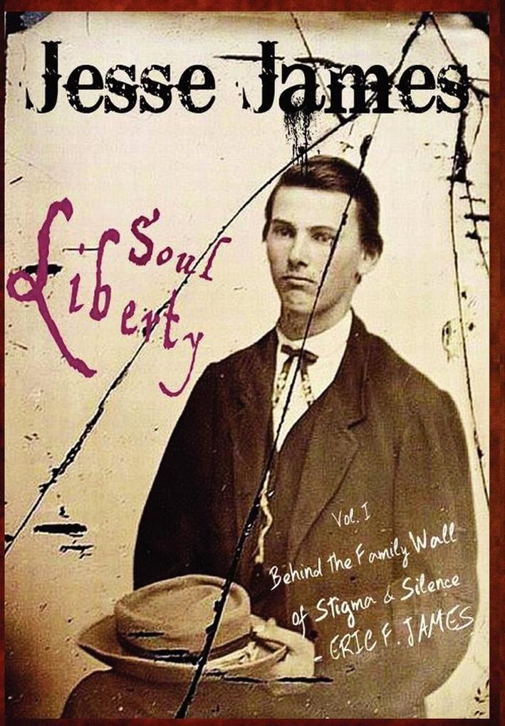 Jesse James Soul Liberty, Vol. I, Behind the Fa...
