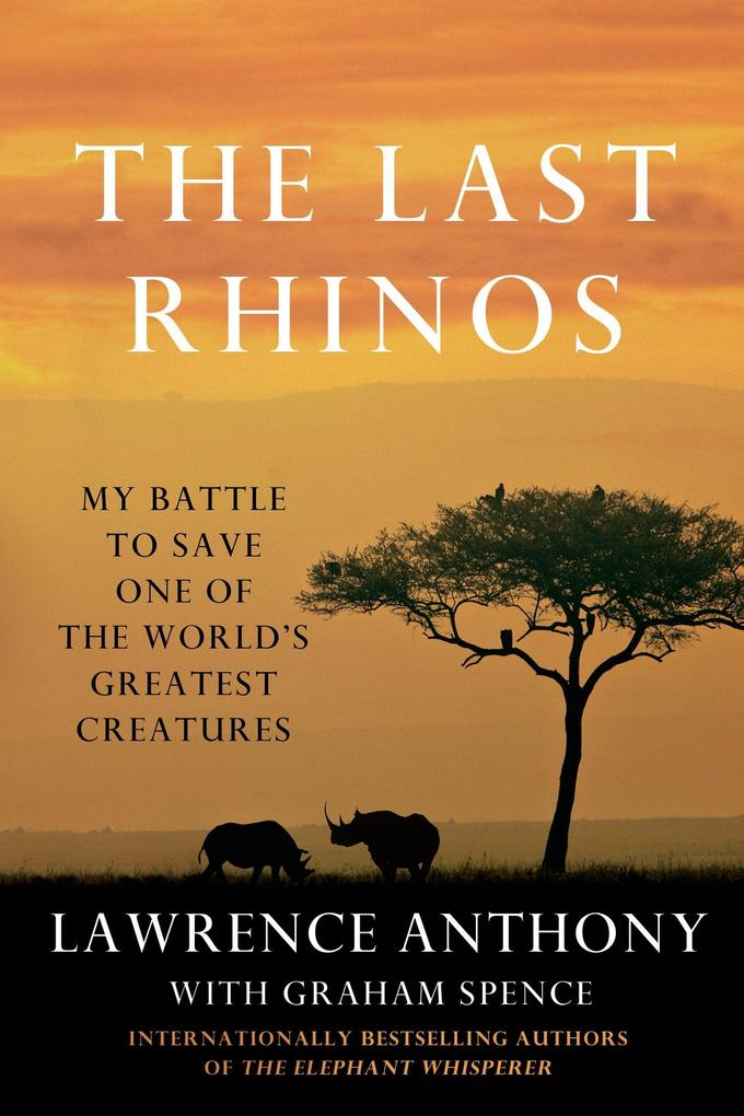 The Last Rhinos: My Battle to Save One of the World's Greatest Creatures als Taschenbuch