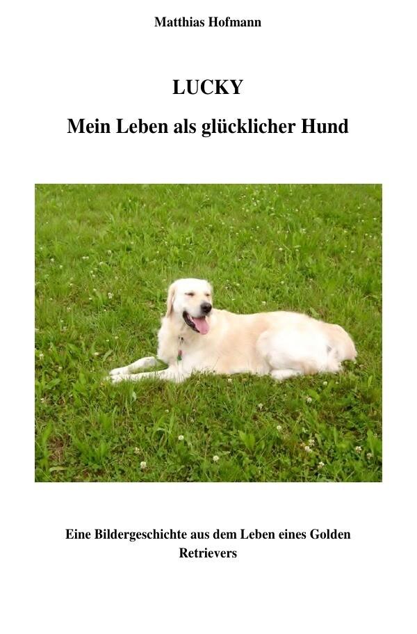 Lucky - Mein Leben als glücklicher Hund als Buc...