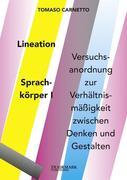Lineation – Sprachkörper I Versuchsanordnung zur Verhältnismäßigkeit zwischen Denken und Gestalten.