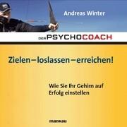 Der Psychocoach 7: Zielen - loslassen - erreichen!